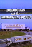 Dogfood Dan and the Carmarthen Cowboy