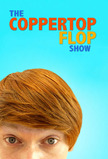 The Coppertop Flop Show