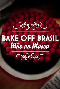 Bake Off Brasil: Mão na Massa