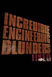 Incredible Engineering Blunders: Fixed