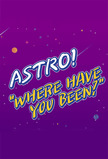 """ASTRO """"Where Have You Been?"""""""