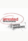 Arrested Development: Fateful Consequences