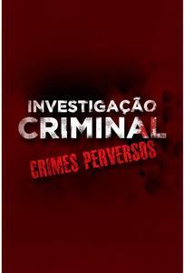 Investigação Criminal: Crimes Perversos