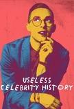 Useless Celebrity History