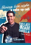 Too Late With Adam Carolla
